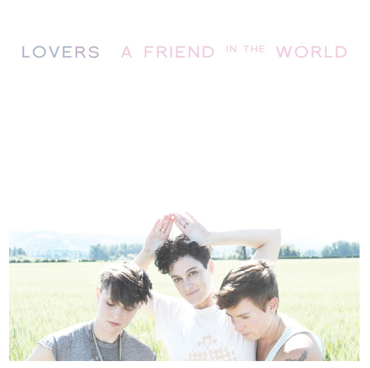 The Lovers New Release: A Friend In The World on Badman Records.